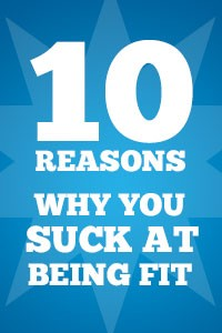 10 Reasons Why You Suck At Being Fit